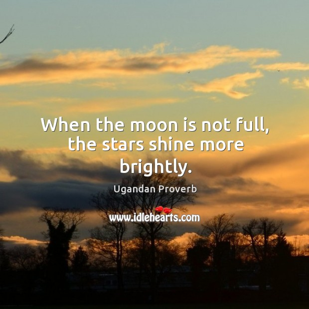When the moon is not full, the stars shine more brightly. Ugandan Proverbs Image