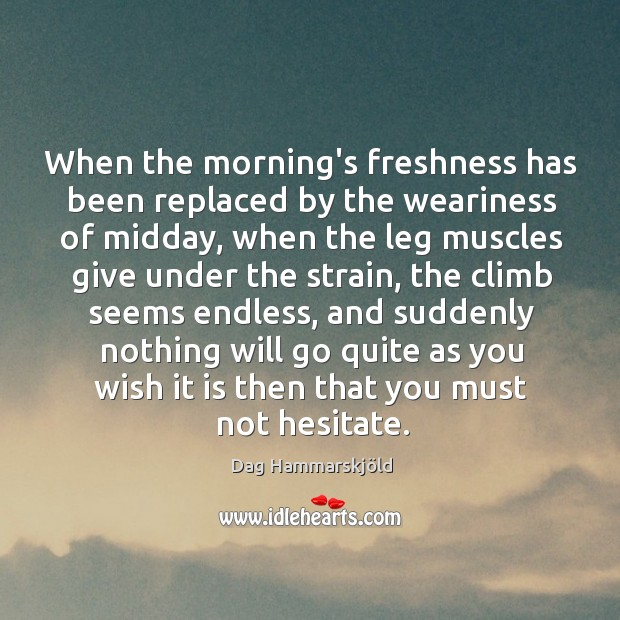 Image, When the morning's freshness has been replaced by the weariness of midday,