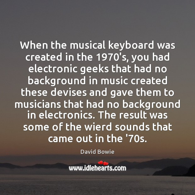 Image, When the musical keyboard was created in the 1970's, you had electronic
