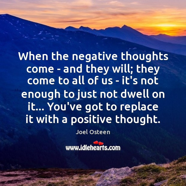 Image, When the negative thoughts come – and they will; they come to