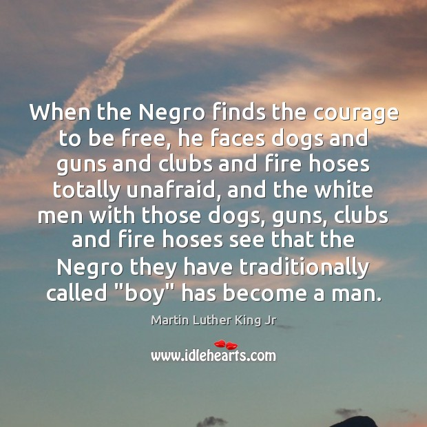 Image, When the Negro finds the courage to be free, he faces dogs