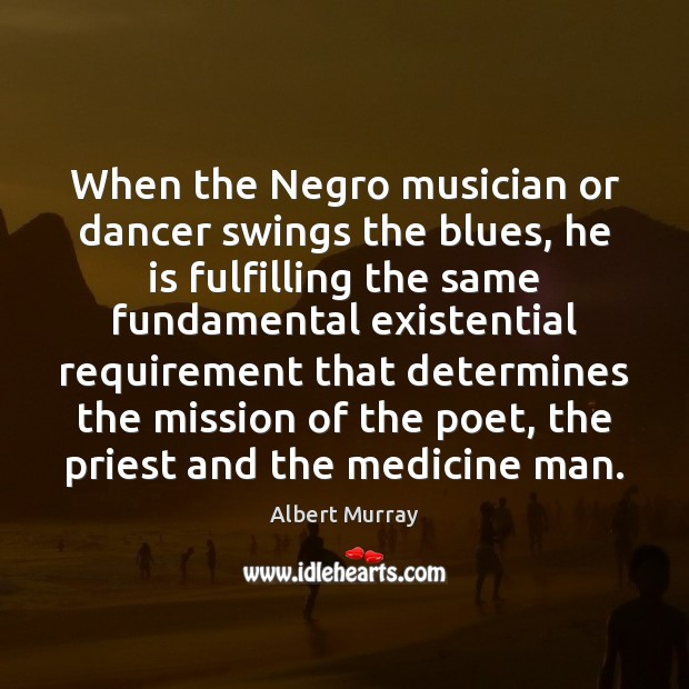 Image, When the Negro musician or dancer swings the blues, he is fulfilling