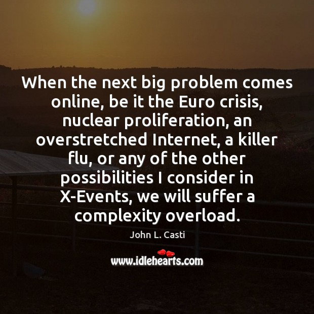 When the next big problem comes online, be it the Euro crisis, John L. Casti Picture Quote