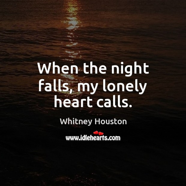 When the night falls, my lonely heart calls. Whitney Houston Picture Quote