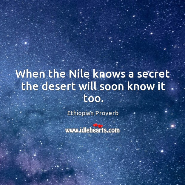 When the nile knows a secret the desert will soon know it too. Ethiopian Proverbs Image