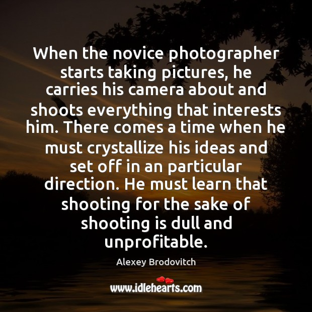 When the novice photographer starts taking pictures, he carries his camera about Image