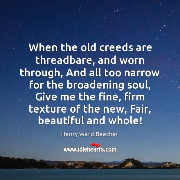 When the old creeds are threadbare, and worn through, And all too Image