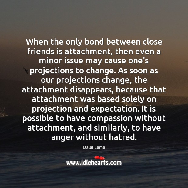Image, When the only bond between close friends is attachment, then even a