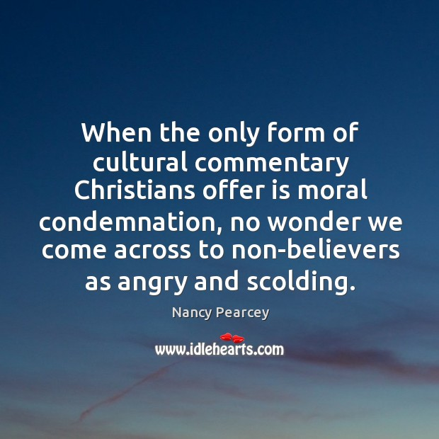 Image, When the only form of cultural commentary Christians offer is moral condemnation,