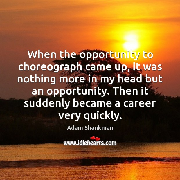 When the opportunity to choreograph came up, it was nothing more in Image