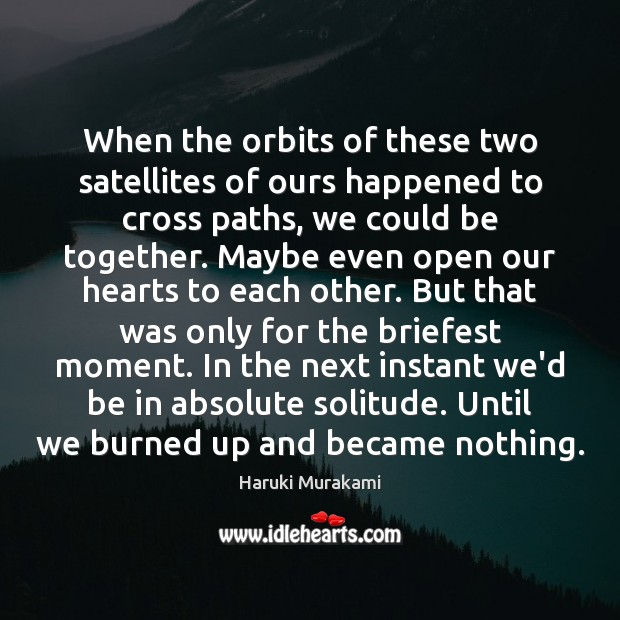 When the orbits of these two satellites of ours happened to cross Haruki Murakami Picture Quote