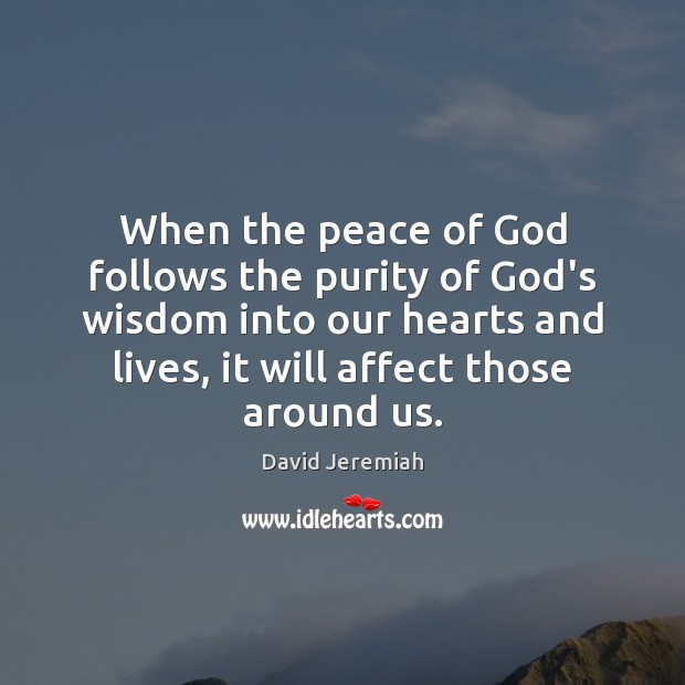 When the peace of God follows the purity of God's wisdom into David Jeremiah Picture Quote