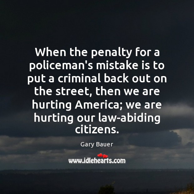 When the penalty for a policeman's mistake is to put a criminal Mistake Quotes Image