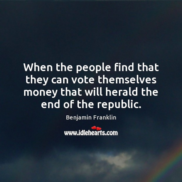 Image, When the people find that they can vote themselves money that will