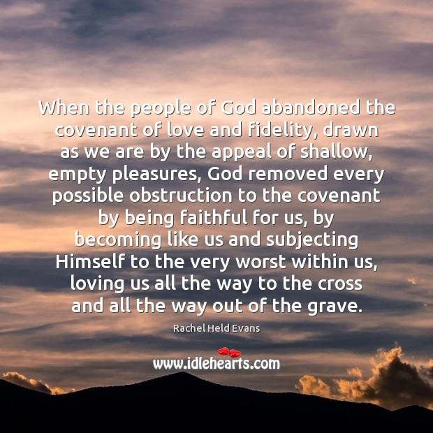 When the people of God abandoned the covenant of love and fidelity, Rachel Held Evans Picture Quote