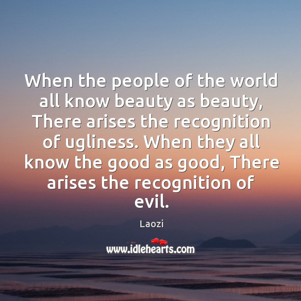 When the people of the world all know beauty as beauty, There Image