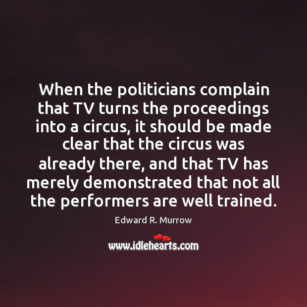 Image, When the politicians complain that TV turns the proceedings into a circus,