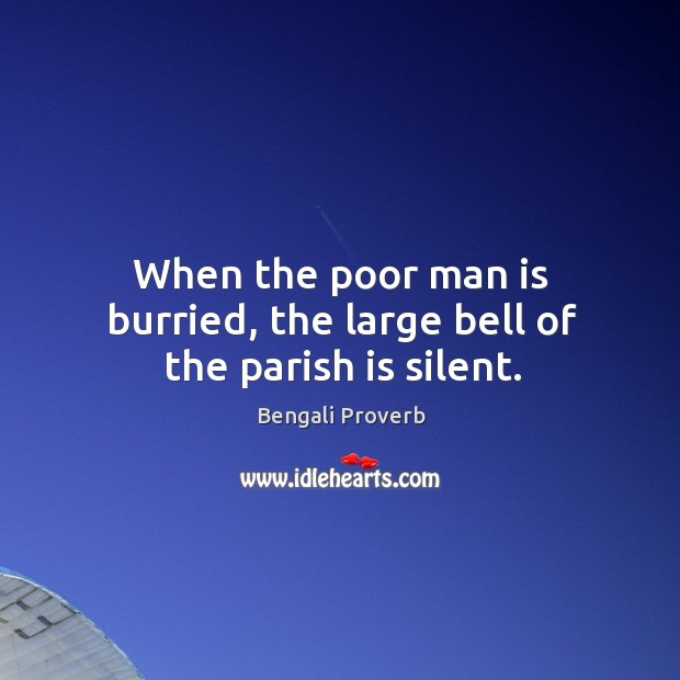 When the poor man is burried, the large bell of the parish is silent. Bengali Proverbs Image