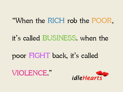 When The RICH Rob The POOR, It's Called BUSINESS. When The…