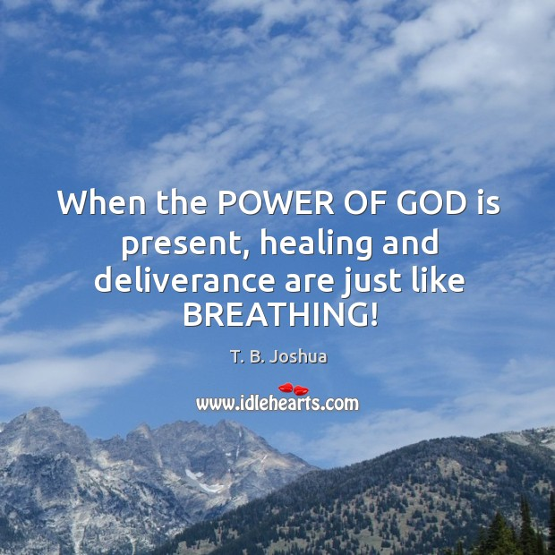 When the POWER OF GOD is present, healing and deliverance are just like BREATHING! Image