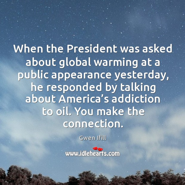 When the president was asked about global warming at a public appearance yesterday Image