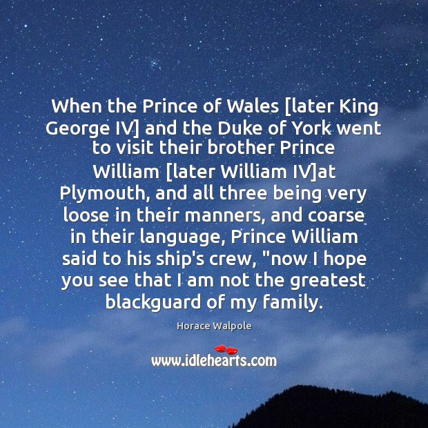 When the Prince of Wales [later King George IV] and the Duke Horace Walpole Picture Quote