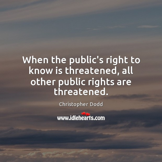 When the public's right to know is threatened, all other public rights are threatened. Image