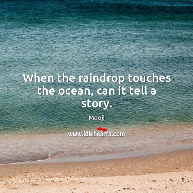 When the raindrop touches the ocean, can it tell a story. Mooji Picture Quote
