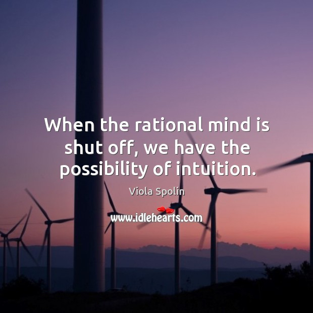 Image, When the rational mind is shut off, we have the possibility of intuition.