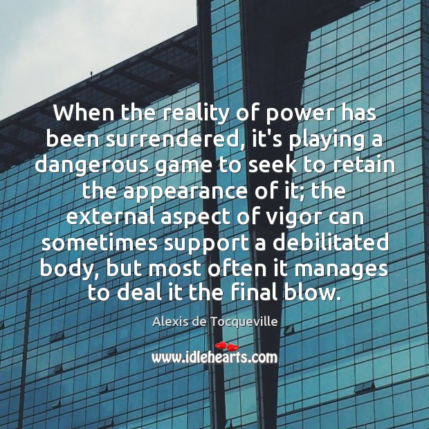 When the reality of power has been surrendered, it's playing a dangerous Image