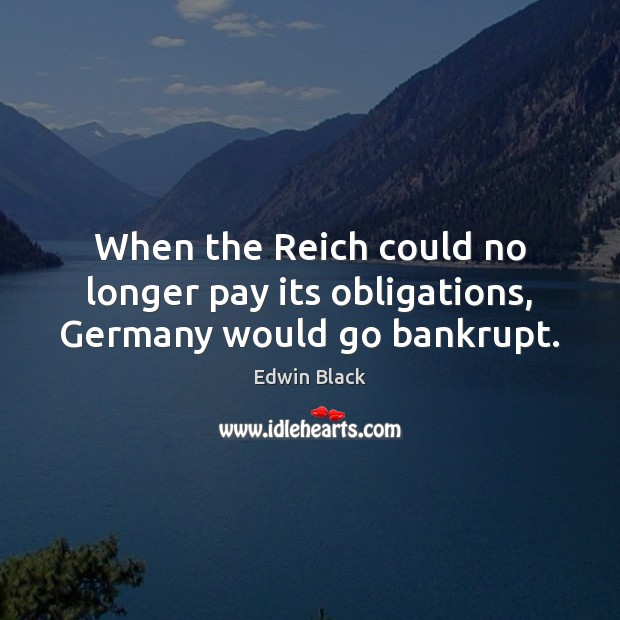 When the Reich could no longer pay its obligations, Germany would go bankrupt. Image