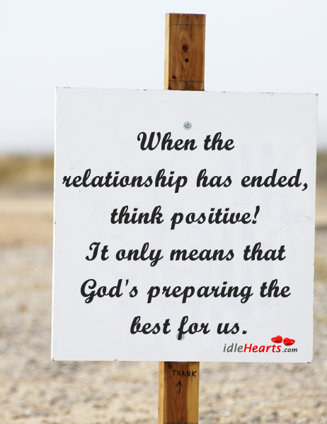 When The Relationship has Ended, Think Positive!!