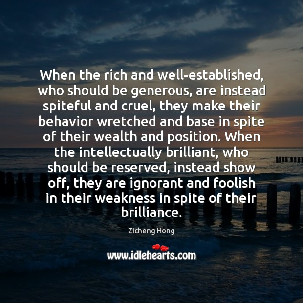 When the rich and well-established, who should be generous, are instead spiteful Zicheng Hong Picture Quote
