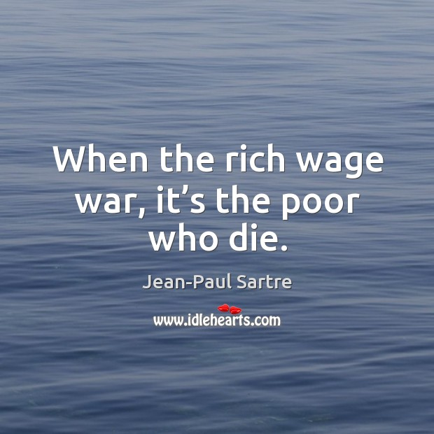 When the rich wage war, it's the poor who die. Image