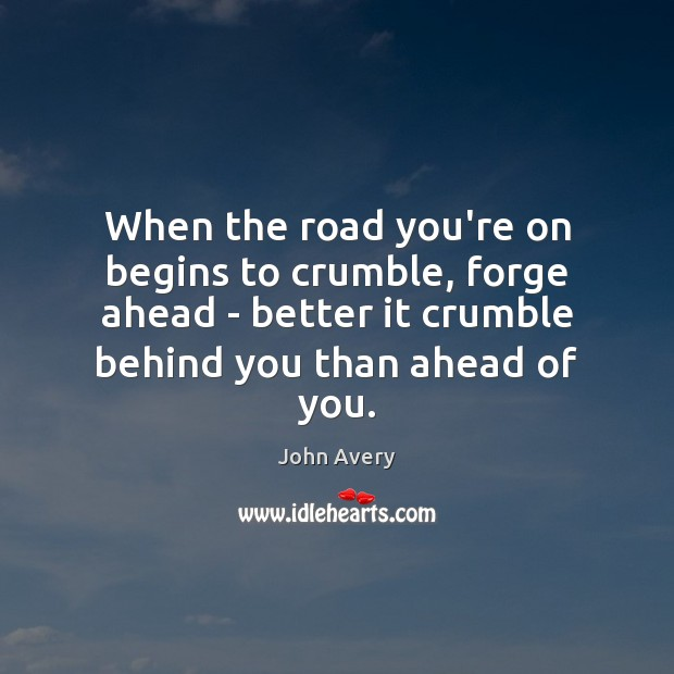 When the road you're on begins to crumble, forge ahead – better Image