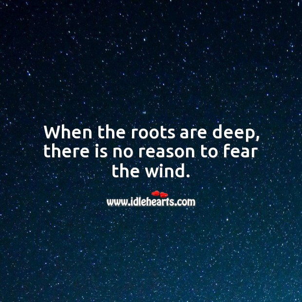 When the roots are deep, there is no reason to fear the wind. Inspirational Quotes Image