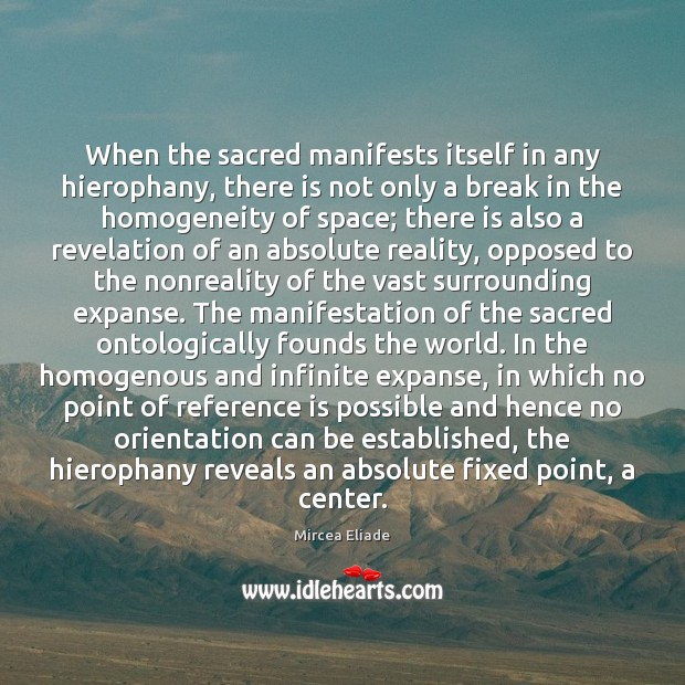 When the sacred manifests itself in any hierophany, there is not only Mircea Eliade Picture Quote
