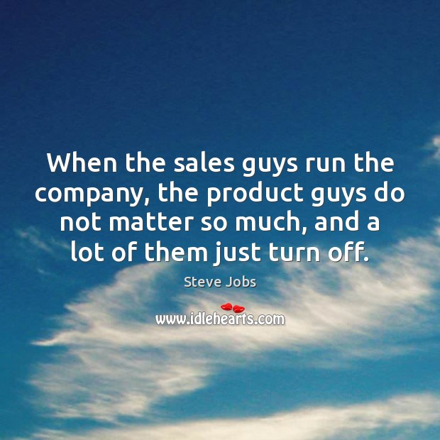 Image, When the sales guys run the company, the product guys do not