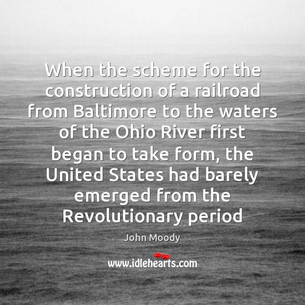 When the scheme for the construction of a railroad from Baltimore to John Moody Picture Quote