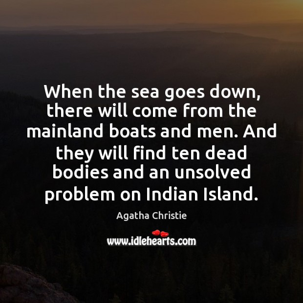 When the sea goes down, there will come from the mainland boats Agatha Christie Picture Quote