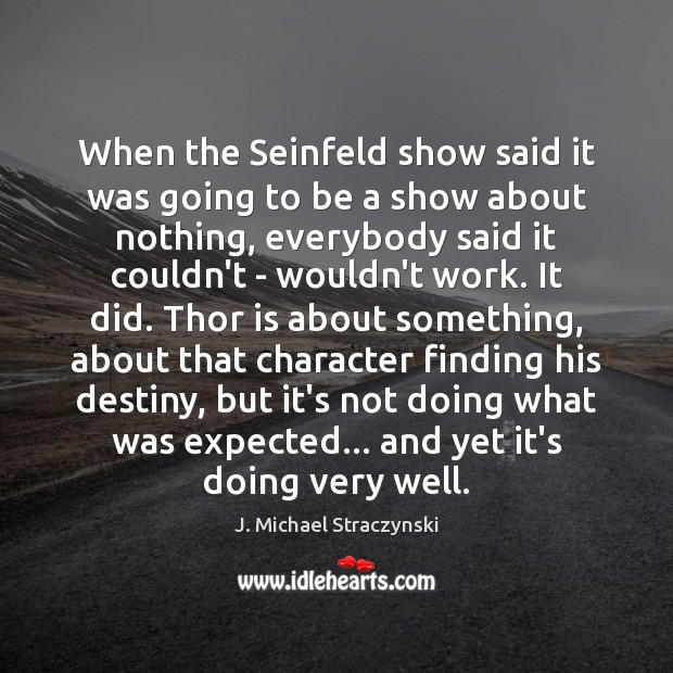When the Seinfeld show said it was going to be a show J. Michael Straczynski Picture Quote