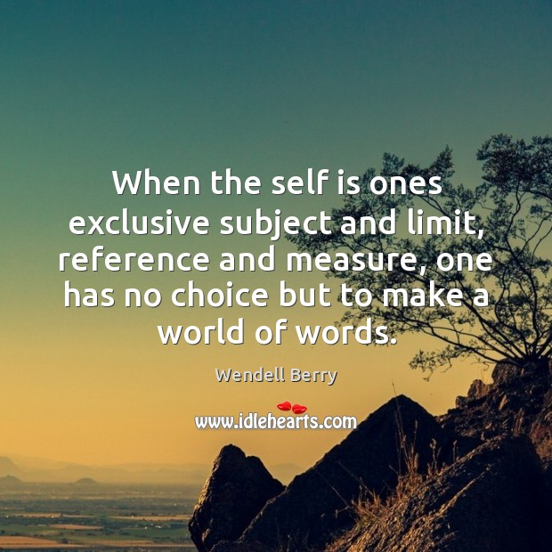 Image, When the self is ones exclusive subject and limit, reference and measure,