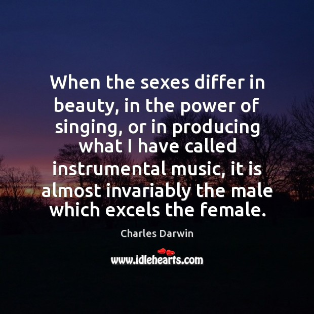 When the sexes differ in beauty, in the power of singing, or Charles Darwin Picture Quote