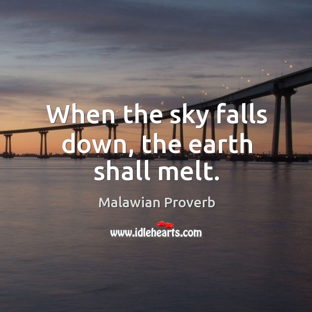 When the sky falls down, the earth shall melt. Malawian Proverbs Image