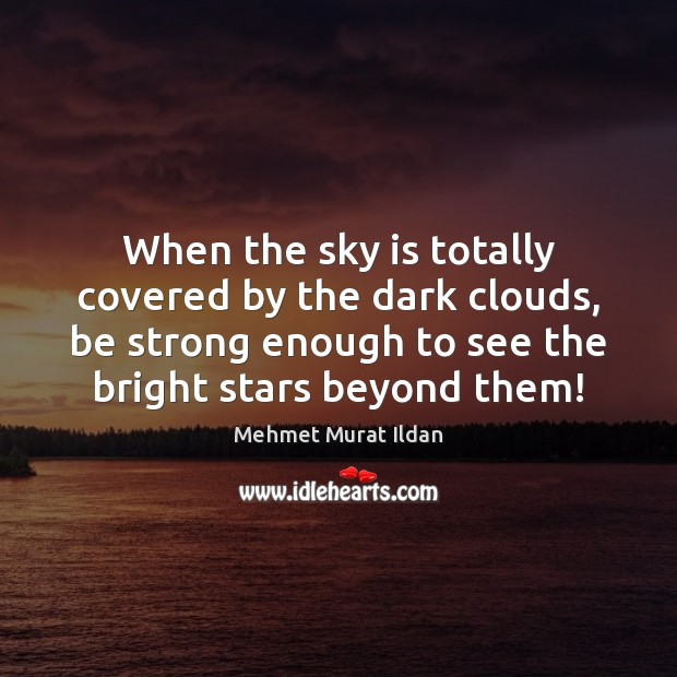 Image, When the sky is totally covered by the dark clouds, be strong