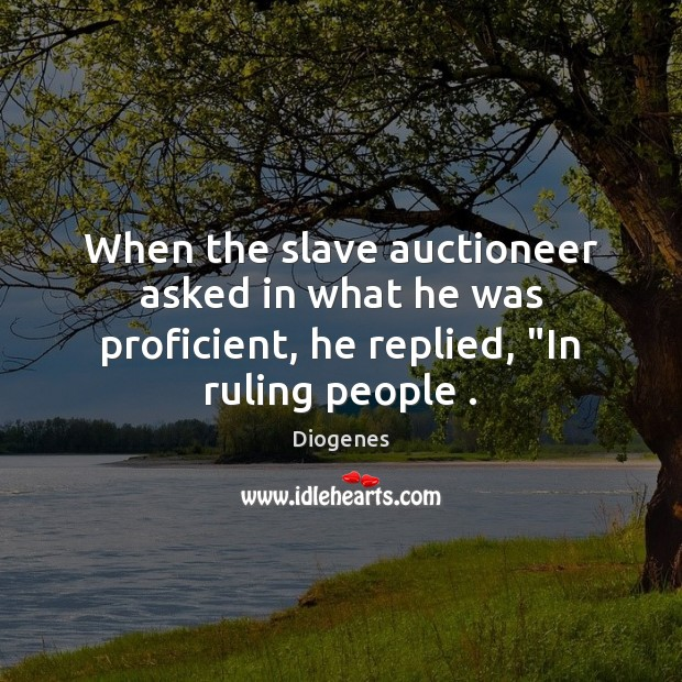 "When the slave auctioneer asked in what he was proficient, he replied, ""In ruling people . Image"