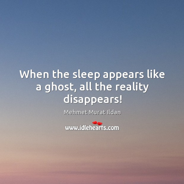 When the sleep appears like a ghost, all the reality disappears! Image