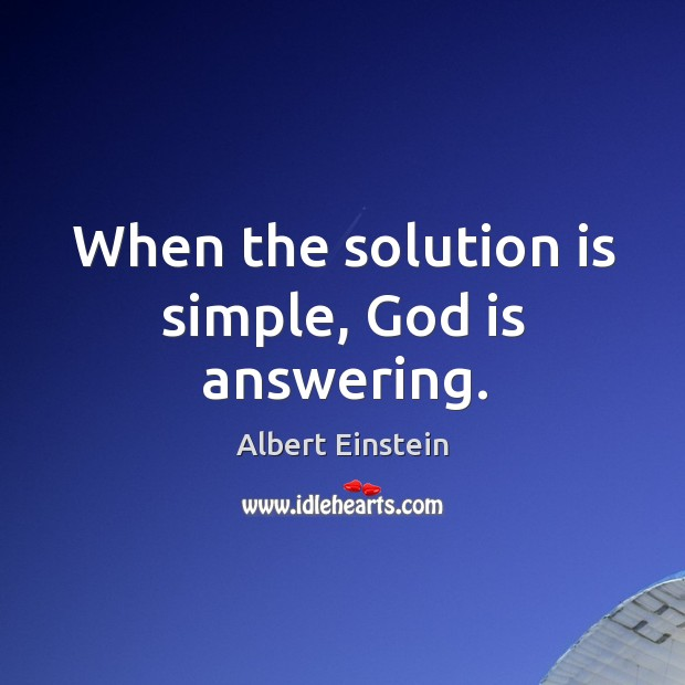Image, When the solution is simple, God is answering.
