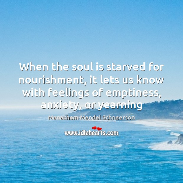 When the soul is starved for nourishment, it lets us know with Soul Quotes Image