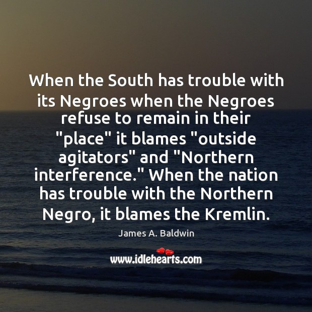 When the South has trouble with its Negroes when the Negroes refuse James A. Baldwin Picture Quote